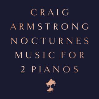 """Das neue Craig Armstrong-Album """"Nocturnes - Music For 2 Pianos"""" stellt die Idee des klassischen Nachtlieds auf den Kopf"""